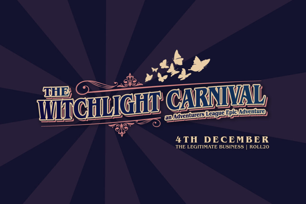 The Witchlight Carnival, an Adventurers League Epic running on 4th December.